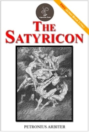The Satyricon - (FREE Audiobook Included!) ebook by Petronius Arbiter
