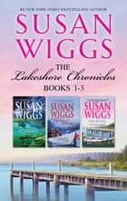 Susan Wiggs Lakeshore Chronicles Series Books 1-3/Summer At Willow Lake/The Winter Lodge/Dockside ebook by Susan Wiggs