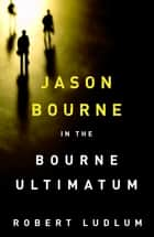 The Bourne Ultimatum ebook by Robert Ludlum