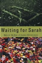 Waiting for Sarah ebook by Bruce McBay, James Heneghan