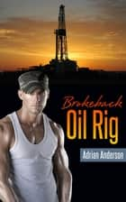 Brokeback Oil Rig - A Gay Erotic Short Story ebook by Adrian Anderson