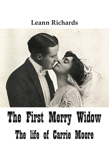 The First Merry Widow - The Life of Carrie Moore ebook by Leann Richards