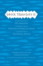 Greek Tragedies 3 - Aeschylus: The Eumenides; Sophocles: Philoctetes, Oedipus at Colonus; Euripides: The Bacchae, Alcestis ebook by Mark Griffith,Glenn W. Most,David Grene,Richmond Lattimore