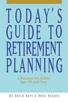 Today's Guide to Retirement Planning ebook by