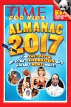 TIME For Kids Almanac 2017 ebook by The Editors of TIME for Kids