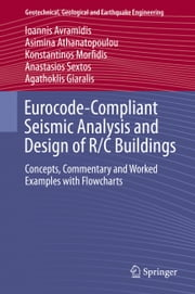 Eurocode-Compliant Seismic Analysis and Design of R/C Buildings - Concepts, Commentary and Worked Examples with Flowcharts ebook by Ioannis Avramidis,Asimina Athanatopoulou,Konstantinos Morfidis,Anastasios Sextos,Agathoklis Giaralis