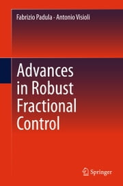 Advances in Robust Fractional Control ebook by Fabrizio Padula,Antonio Visioli