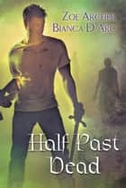 Half Past Dead ebook by Zoe Archer,Bianca D' Arc