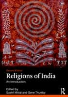 Religions of India - An Introduction ebook by Sushil Mittal, Gene Thursby