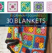 10 Granny Squares 30 Blankets - Color schemes, layouts, and edge finishes for 30 unique looks ebook by Margaret Hubert