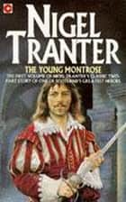 The Young Montrose - Montrose 1 ebook by Nigel Tranter