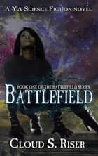 Battlefield - The Battlefield Series, #1 ebook by Cloud S. Riser