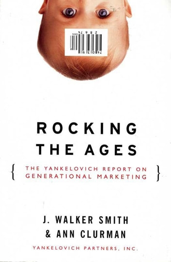 Rocking the Ages - The Yankelovich Report on Generational Marketing ebook by J. Walker Smith