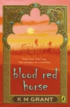 Blood Red Horse ebook by K M Grant