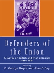 Defenders of the Union - A Survey of British and Irish Unionism Since 1801 ebook by D.George Boyce,Alan O'Day