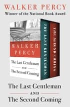 The Last Gentleman and The Second Coming ebook by Walker Percy