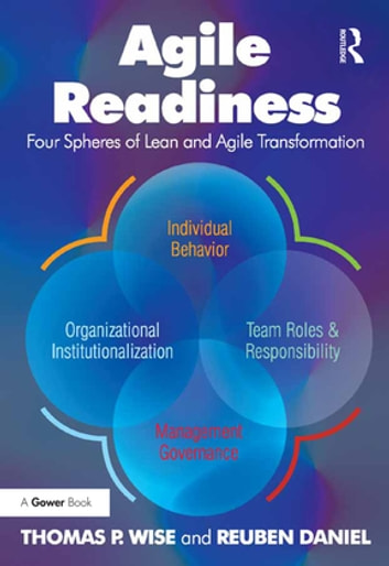 Agile Readiness - Four Spheres of Lean and Agile Transformation ebook by Thomas P. Wise,Reuben Daniel