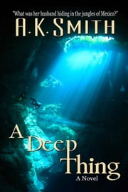 A Deep Thing ebook by A. K. Smith