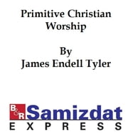 Primitive Christian Worship, or The Evidence of Holy Scripture and the Church Against the Invocation of Saints and Angels, and the Blessed Virgin Mary ebook by J. Endell Tyler