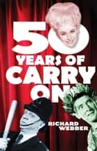 Fifty Years Of Carry On ebook by Richard Webber