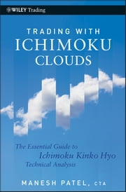 Trading with Ichimoku Clouds - The Essential Guide to Ichimoku Kinko Hyo Technical Analysis ebook by Manesh Patel