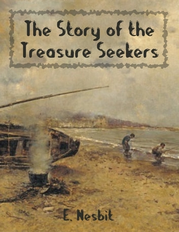 The Story of the Treasure Seekers (Illustrated) ebook by E. Nesbit