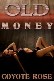 Old Money ebook by Coyote Rose