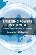 Emerging Powers in the WTO ebook by C. Michalopoulos