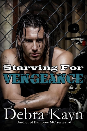 Starving For Vengeance - Bantorus MC ebook by Debra Kayn