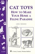 Cat Toys - How to Make Your Home a Feline Paradise/Storey's Country Wisdom Bulletin A-251 ebook by Lura Rogers