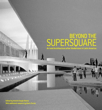 Beyond the Supersquare - Art and Architecture in Latin America after Modernism ebook by