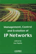 Management, Control and Evolution of IP Networks ebook by Guy Pujolle