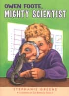 Owen Foote, Mighty Scientist ebook by Stephanie Greene, Catharine Bowman Smith