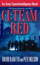CI: Team Red - An Army Counterintelligence Novel ebook by David DeBatto, Pete Nelson