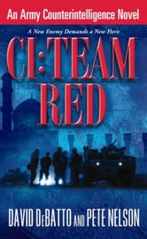 CI: Team Red - An Army Counterintelligence Novel ebook by David DeBatto,Pete Nelson