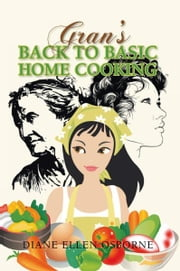 GRAN'S BACK TO BASIC HOME COOKING ebook by Diane Ellen Osborne
