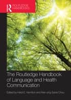 The Routledge Handbook of Language and Health Communication ebook by Heidi Hamilton, Wen-ying Sylvia Chou