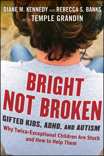 Bright Not Broken - Gifted Kids, ADHD, and Autism ebook by Diane M. Kennedy,Rebecca S. Banks,Temple Grandin