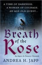 The Breath of the Rose - The second Agnes de Souarcy mystery ebook by Andrea Japp, Lorenza Garcia Lorenza Garcia