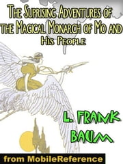 The Suprising Adventures Of The Magical Monarch Of Mo And His People (Mobi Classics) ebook by L. Frank Baum
