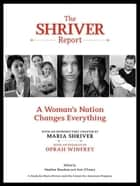 The Shriver Report: A Woman's Nation Changes Everything ebook by Maria Shriver