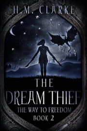 The Dream Thief - The Way to Freedom, #2 ebook by H.M. Clarke