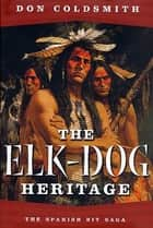 The Elk-Dog Heritage ebook by Don Coldsmith
