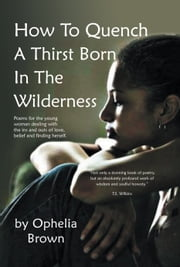 How To Quench A Thirst Born In The Wilderness ebook by Ophelia Brown