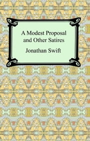 A Modest Proposal and Other Satires ekitaplar by Jonathan Swift
