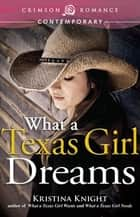 What a Texas Girl Dreams ebook by Kristina Knight