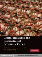 China, India and the International Economic Order ebook by Muthucumaraswamy Sornarajah,Jiangyu Wang