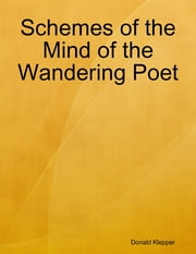Schemes of the Mind of the Wandering Poet ebook by Donald Klepper