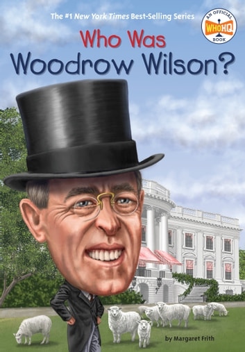 Who Was Woodrow Wilson? eBook by Margaret Frith,Who HQ