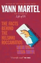 The Facts Behind the Helsinki Roccamatios ebook by Yann Martel